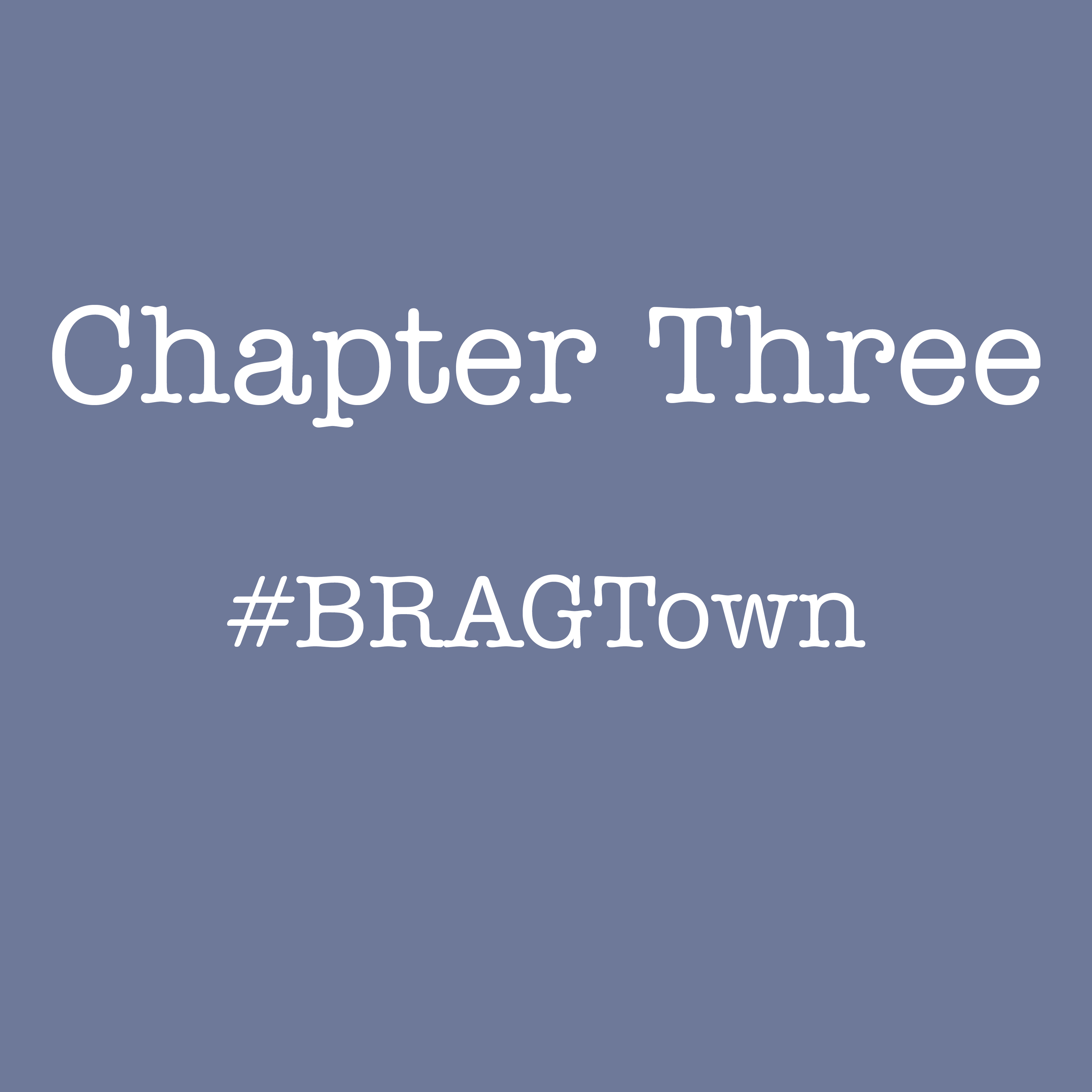 Chapter Three: BRAG Town
