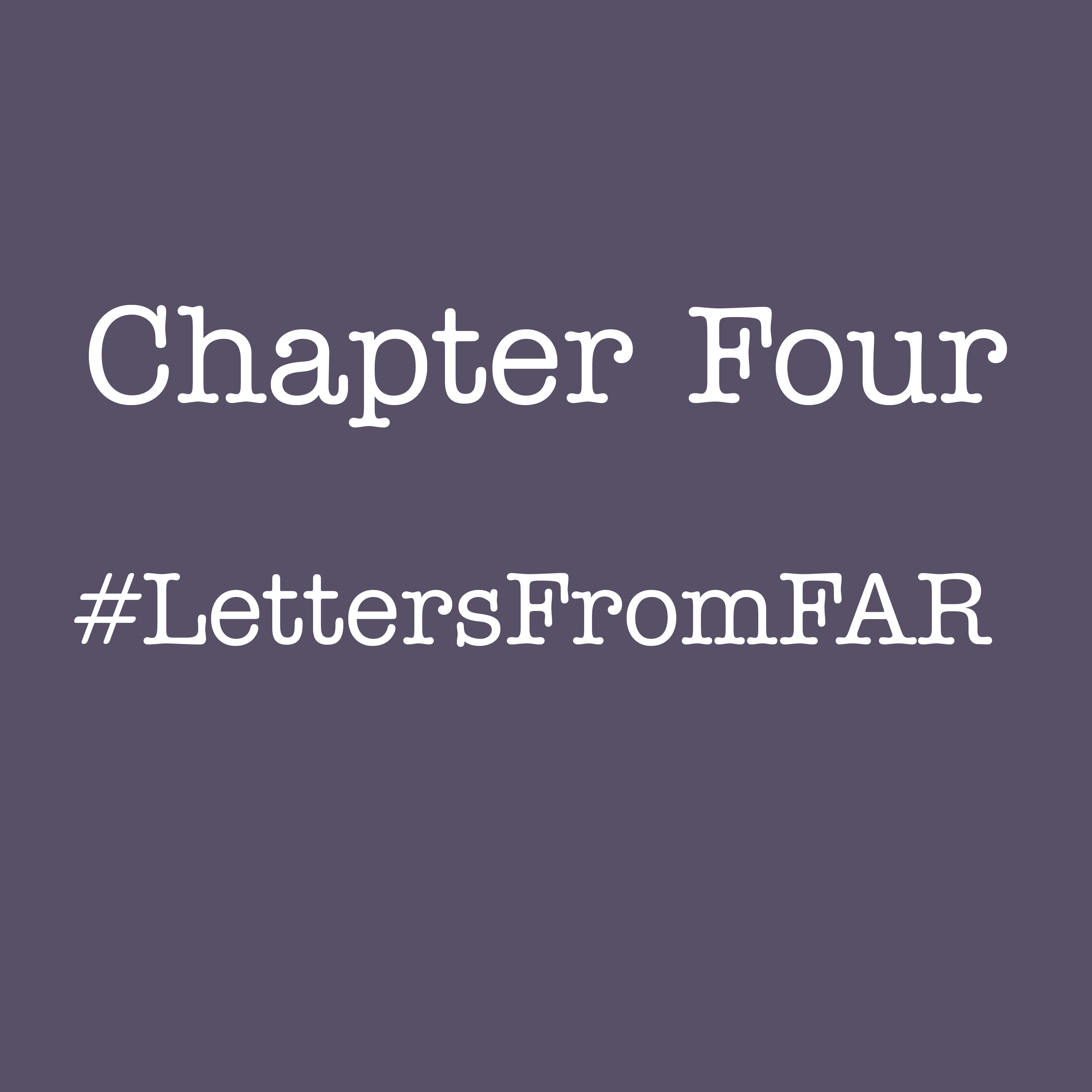 Chapter Four: Letters from FAR